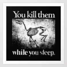 You Kill Them While You Sleep Art Print