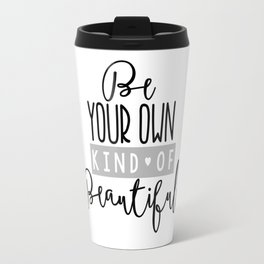 Be Your Own Kind of Beautiful Gray Travel Mug