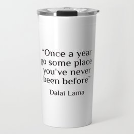 """Quote by Dalai Lama- """"once a year go some place you've never been before"""" Travel Mug"""