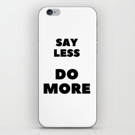 Say Less Do More iPhone Skin