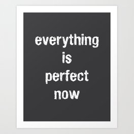 Everything Is Perfect Now Art Print