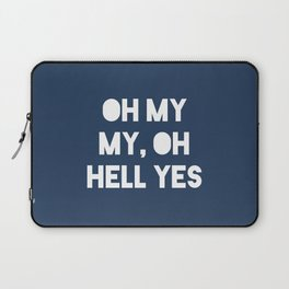 Oh My My, Oh Hell Yes Laptop Sleeve