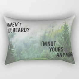 Haven't You Heard? I'm Not Yours Anymore Rectangular Pillow