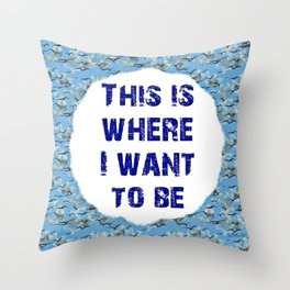 THIS IS WHERE I WANT TO BE Throw Pillow