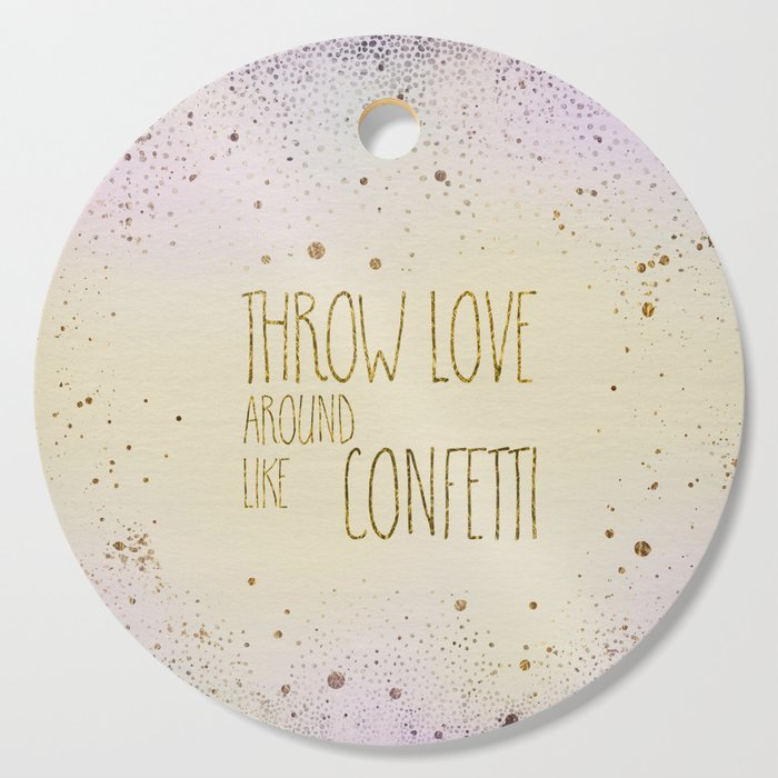 Text Art THROW LOVE AROUND LIKE CONFETTI | glittering colors Cutting Board