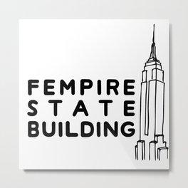 Fempire State Building Metal Print