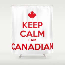 KEEP CALM I AM CANADIAN Shower Curtain
