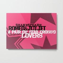 Romeo & Juliet - Star Crossed Lovers - Shakespeare Quote Art typography graphic print Metal Print