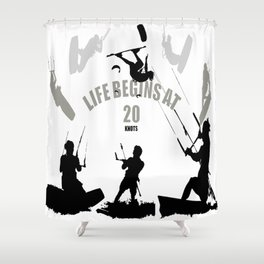 Life Begins At 20 Knots For Kitesurfers Shower Curtain