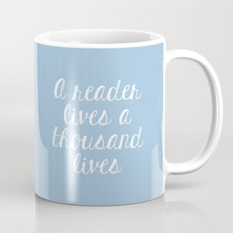 A Reader Lives a Thousand Lives - Blue Coffee Mug