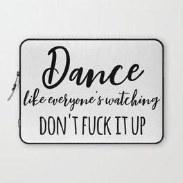 dance like everyone's watching, don't fuck it up Laptop Sleeve