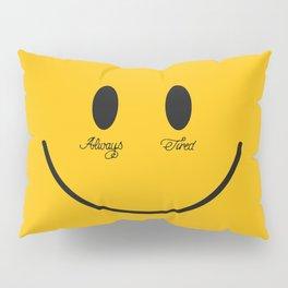 ALWAYS TIRED Pillow Sham