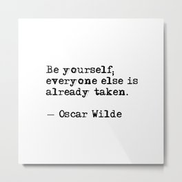Be yourself; everyone else is already taken Metal Print