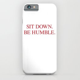 SIT DOWN.BE HUMBLE. Kendrick Hip-Hop Design iPhone Case