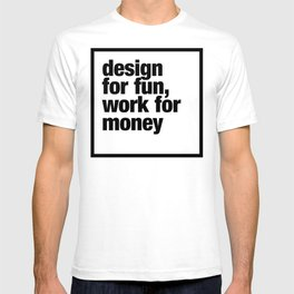 design for fun, work for money T-shirt