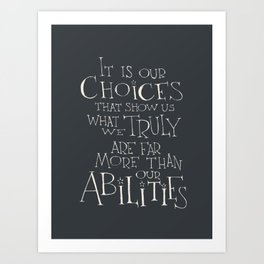 It is our choices Art Print