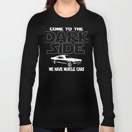 Muscle Car Lover Come To The Dark Side Long Sleeve T-shirt