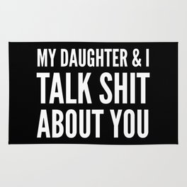 My Daughter & I Talk Shit About You (Black & White) Rug