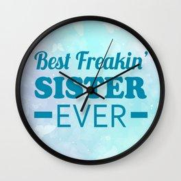 Best Freakin' Sister Ever Wall Clock