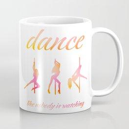 Dance like nobody is watching Coffee Mug