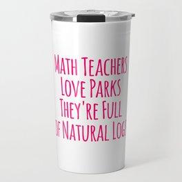 Math Teachers Love Parks Full of Natural Logs Funny Pun Travel Mug