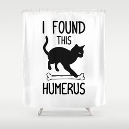 I Found This Humerus T Shirt Cat Pun Funny Cats Shower Curtain