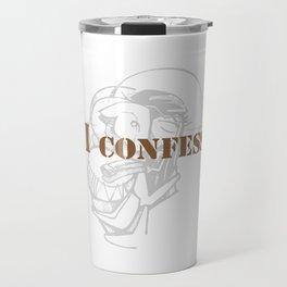 Awesome & Great Confess Tshirt I confess Travel Mug