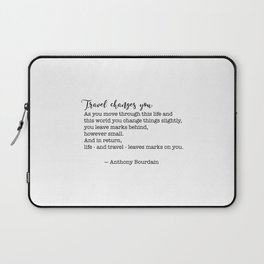 Travel quote - Anthony Bourdain - Travel changes you Laptop Sleeve