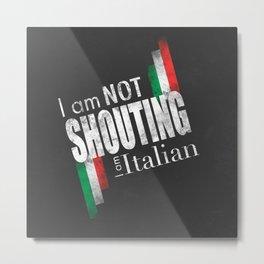 I am not shouting I am Italian - Black and White version Metal Print
