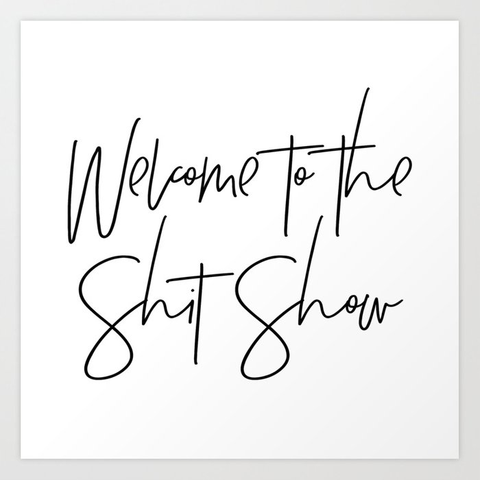 Welcome to the Shit Show Kunstdrucke