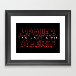 Spoiler Alert The Last J. Die Framed Art Print