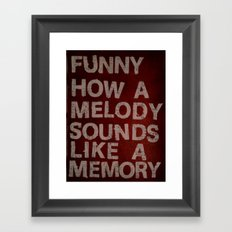 Funny How a Melody Sounds Like a Memory Framed Art Print