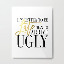 Fashion Poster Fashion Wall Art Girl Room Art It's Better To Be Late Than To Arrive Ugly Funny Art Metal Print