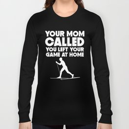 Your Mom Called You Left Your Game At Home Cross Country Skiing Long Sleeve T-shirt