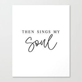 THEN SINGS MY SOUL by Dear Lily Mae Canvas Print