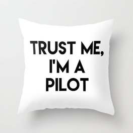 Trust me I'm a pilot Throw Pillow