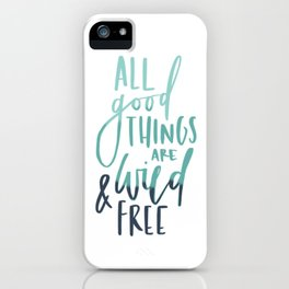 All Good Things Are Wild And Free | Henry David Thoreau Quote | Modern Lettering iPhone Case