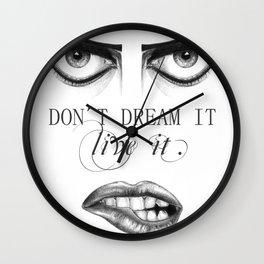 don´t dream it... live it! Wall Clock