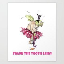 Frank The Tooth Fairy Art Print
