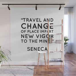 """""""Travel and change of place impart new vigor to the mind."""" Seneca Wall Mural"""