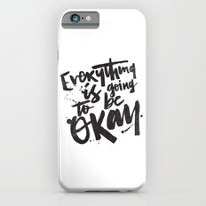 EVERYTHING IS GOING TO BE OKAY iPhone 6s Slim Case