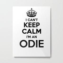 I cant keep calm I am an ODIE Metal Print