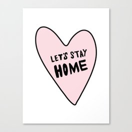 Let's stay home - pink heart - hand lettered Canvas Print