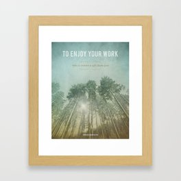 To Enjoy Your Work Framed Art Print