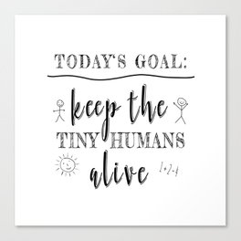 Teacher Today's Goal Keep the Tiny Humans Alive Funny Gift Canvas Print