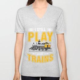 Railroad Railway Toys Locomotive I Still Play With Trains Gift Unisex V-Neck