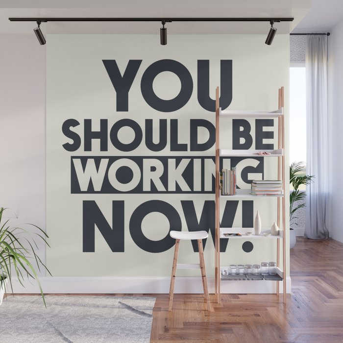 You Should Be Working Motivational Quote Home Wall Art Office Garage Work Hard Warning Signal Wall Mural By Stefanoreves Society6