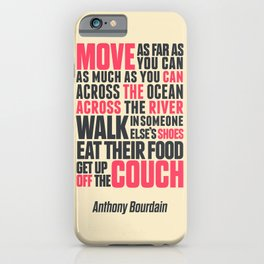 Chef Anthony Bourdain quote, move, get up off the couch, open your mind, eat, travel the world, wand iPhone Case