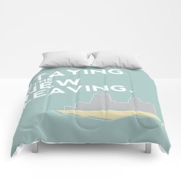 Staying is the New Leaving. Comforters