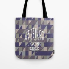 WE'RE NOT HALF AS BAD, AS GOD IS GOOD Tote Bag